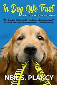 In Dog We Trust by Neil S. Plakcy