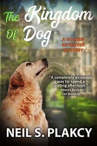 The Kingdom of Dog by Neil S. Plakcy