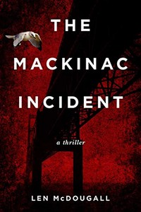 The Mackinac Incident by Len McDougall
