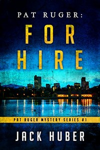 Pat Ruger: For Hire by Jack Huber