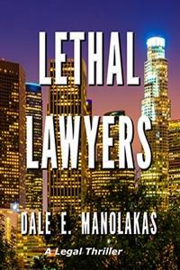 Lethal Lawyers by Dale E. Manolakas