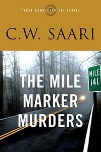 The Mile Marker Murders by C. W. Saari