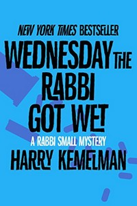 Wednesday the Rabbi Got Wet by Harry Kemelman