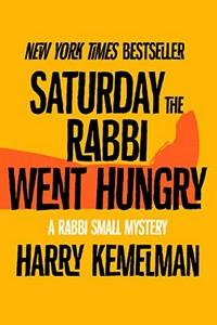 Saturday the Rabbi Went Hungry by Harry Kemelman