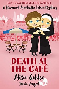 Death at the Café by Alison Golden and Jamie Vougeot