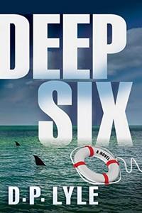 Deep Six by D. P. Lyle