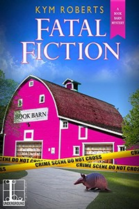 Fatal Fiction by Kym Roberts