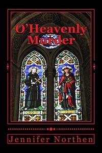 O'Heavenly Murder by Jennifer Northen
