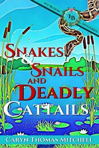 Snakes & Snails and Deadly Cattails by Caryn Thomas Mitchell