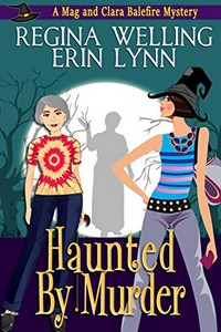 Haunted by Murder by ReGina Welling and Erin Lynn