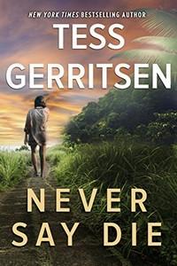 Never Say Die by Tess Gerritsen