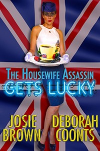 The Housewife Assassin Gets Lucky by Josie Brown and Deborah Coonst