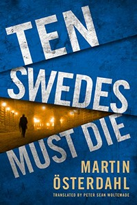 Ten Swedes Must Die by Martin Osterdahl
