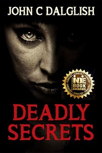 Deadly Secrets by John C. Dalglish