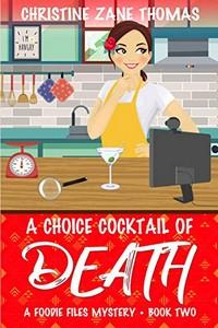 A Choice Cocktail of Death by Christine Zane Thomas
