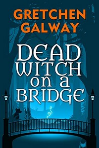 Dead Witch on a Bridge by Gretchen Galway