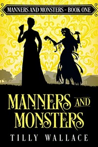 Manners and Monsters by Tilly Wallace