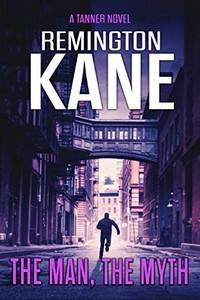 The Man, The Myth by Remington Kane