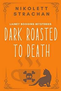 Dark Roasted to Death by Nikolett Strachan