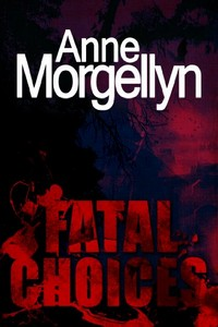 Fatal Choices by Anne Morgellyn