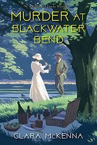 Murder at Blackwater Bend by Clara McKenna