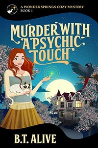 Murder with a Psychic Touch by B. T. Alive