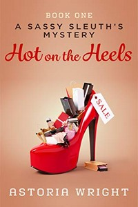 Hot on the Heels by Astoria Wright
