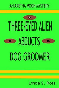 Three-Eyed Alien Abducts Dog Groomer by Linda Ross