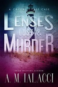 Lenses, Lust & Murder by A. M. Ialacci