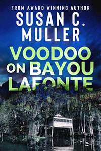 Voodoo on Bayou Lafonte by Susan C. Muller