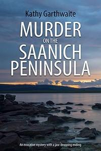 Murder on the Saanich Peninsula by Kathy Gawrthwaite