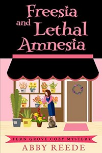 Freesia and Lethal Amnesia by Abby Reede