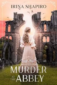 Murder at the Abbey by Irina Shapiro
