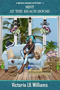 Mist at the Beach House by Victoria L. K. Williams