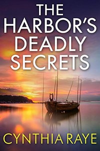 The Harbor's Deadly Secrets by Cynthia Raye