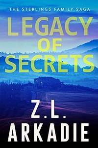 Legacy of Secrets by Z. L. Arkadie