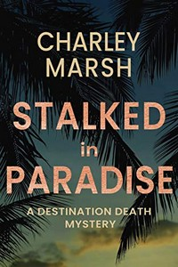 Stalked in Paradise by Charley Marsh
