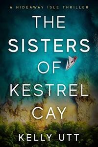 The Sisters of Kestrel Cay by Kelly Utt