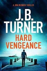 Hard Vengeance by J. B. Turner