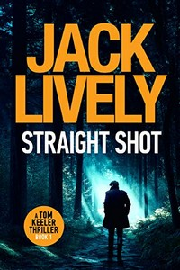 Straight Shot by Jack Lively