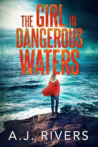 The Girl in Dangerous Waters by A. J. Rivers