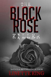 The Black Rose Killer by Linette King