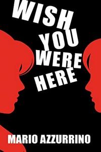Wish You Were Here by Mario Azzurrino