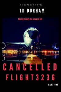 Cancelled: Flight 3236 by T. D. Durham