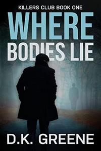 Where Bodies Lie by D. K. Greene