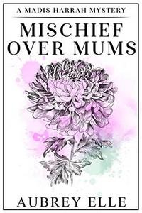 Mischief Over Mums by Aubrey Elle