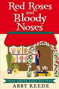 Red Roses and Bloody Noses by Abby Reede