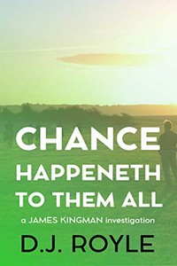 Chance Happeneth to Them All by D. J. Royle
