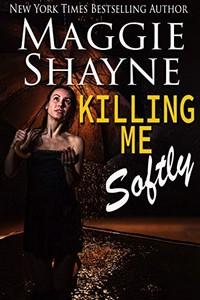 Killing Me Softly by Maggie Shayne