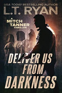 Deliver Us from Darkness by L. T. Ryan